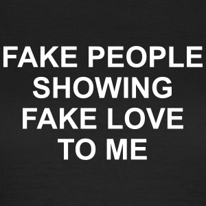 Fake people showing fake love to me T-shirts - Vrouwen T-shirt