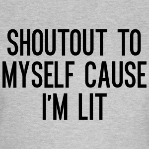 Shoutout to myself cause i'm lit Camisetas - Camiseta mujer