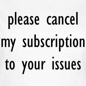 Please cancel my subscription to your issues  Camisetas - Camiseta mujer