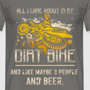 All I care about is my dirt bike and like maybe 3  - Men's T-Shirt