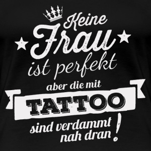 FAST PERFEKT - TATTOO Shirt Damen - Frauen Premium T-Shirt