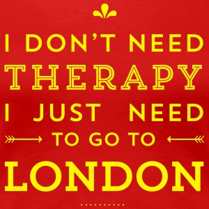 I just need to go to London T-Shirts - Frauen Premium T-Shirt