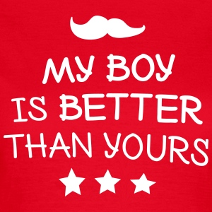 My boy is better than yours - Frauen T-Shirt