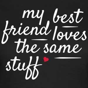 My best friend loves the same stuff T-Shirts - Women's T-Shirt