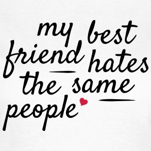 My best friend hates the same people T-Shirts - Frauen T-Shirt