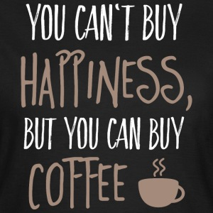 Cant buy happiness, but coffee kan ikke købe lykke, men kaffe T-shirts - Dame-T-shirt