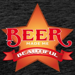 beer made me beautiful - Männer Premium T-Shirt