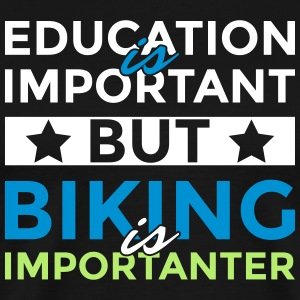 Education is important but biking is importanter - Männer Premium T-Shirt