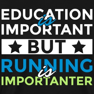 Education is important but running is importanter - Männer Premium T-Shirt