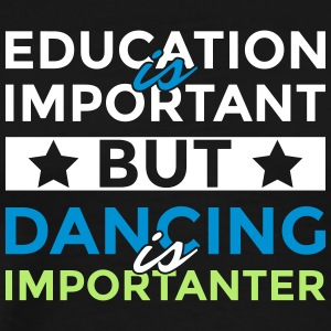 Education is important but dancing is importanter - Männer Premium T-Shirt