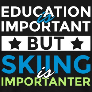 Education is important but skiing is importanter - Männer Premium T-Shirt