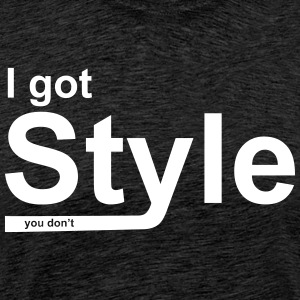 I got Style - you don't - Männer Premium T-Shirt
