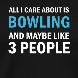All I Care About is Bowling and Mayble Like 3 - Premium-T-shirt herr