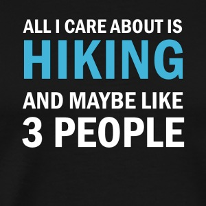 All I Care About is Hiking - Premium-T-shirt herr