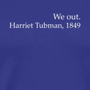 We Out Harriet Tubman Black History - Premium-T-shirt herr