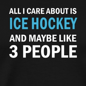 All I Care About is Ice Hockey & Mayble Like 3 Peo - Premium-T-shirt herr