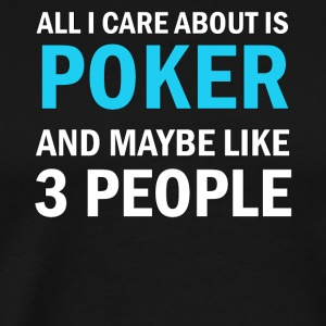 All I Care About Is Poker And Maybe Like 3 People - Premium-T-shirt herr