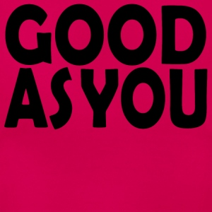 Good as You - Women's T-Shirt