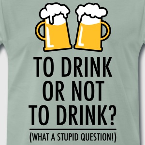 To drink or not to drink? Beer Bier Spruch T-Shirt - Männer Premium T-Shirt