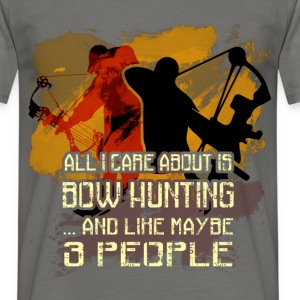 All I care about is bow hunting... and like maybe  - Men's T-Shirt