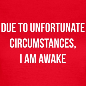 Due to unfortunate circumstances, I am awake Camisetas - Camiseta mujer