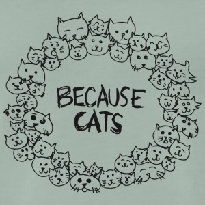 Because Cats - Men's Premium T-Shirt