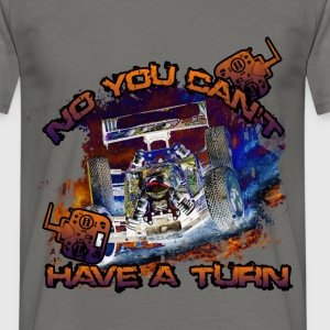 No you can't have a turn - Men's T-Shirt
