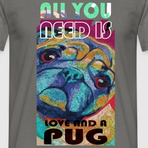 All you need is love and a pug - Men's T-Shirt