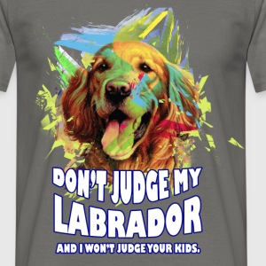 Don't judge my Labrador and I won't judge your kid - Men's T-Shirt