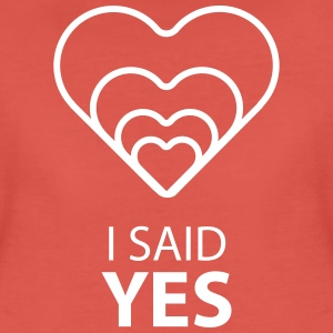 I SAID YES :) - Women's Premium T-Shirt