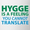 Hygge is a Feeling You cannot translate Glück Yes - Tasse