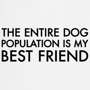 The entire dog population is my best friend  - Kochschürze