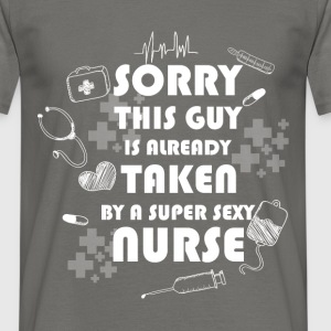 Sorry this guy is already taken by a super sexy nu - Men's T-Shirt