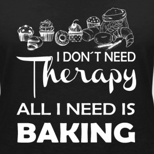 I need no treatment, baking is all I need T-Shirts - Women's V-Neck T-Shirt