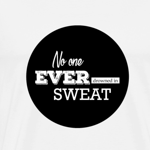 """""""No one ever drowned in sweat"""" Motivation"""