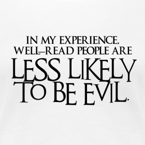 Well-read people are less likely to be evil - Women's Premium T-Shirt