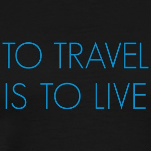To travel is to live. - Männer Premium T-Shirt
