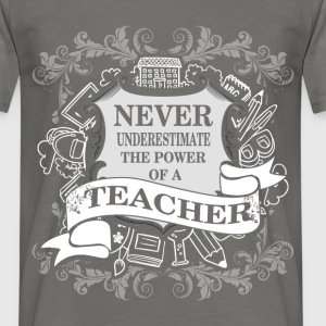 Never underestimate the power of a teacher - Men's T-Shirt