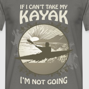 If I can't take my kayak, I am not going - Men's T-Shirt