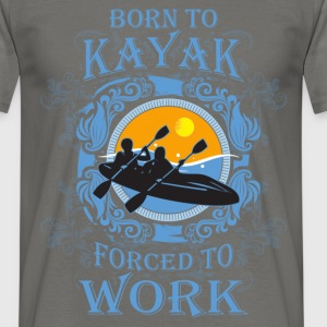 Born to kayak, forced to work - Men's T-Shirt