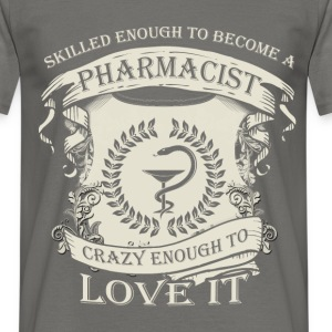 Skilled enough to become a pharmacist crazy enough - Men's T-Shirt
