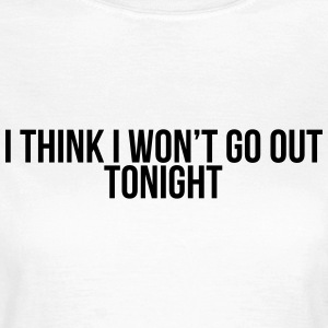 I think I won't go out tonight Camisetas - Camiseta mujer