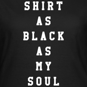 Shirt as black as my soul T-shirts - Dame-T-shirt