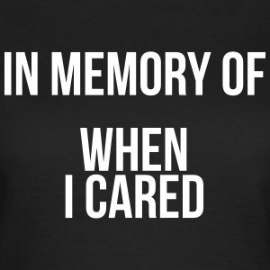 In memory of when I cared Camisetas - Camiseta mujer