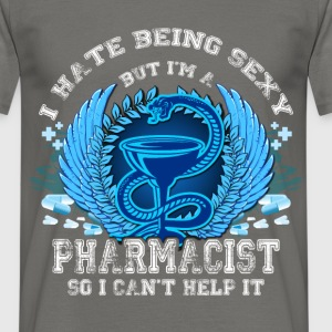 I hate being sexy but I'm a pharmacist so I can't  - Men's T-Shirt