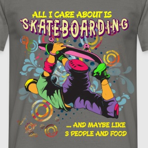 All I care about is skateboarding and maybe like 3 - Men's T-Shirt