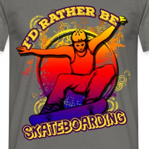 I'd rather be skateboarding - Men's T-Shirt