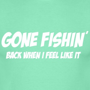 Gone fishing - back when I feel like it T-shirts - Men's T-Shirt