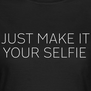 Just make it your  T-Shirts - Women's T-Shirt