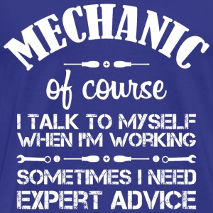Mechanic: I talk to myself... T-Shirts - Men's Premium T-Shirt